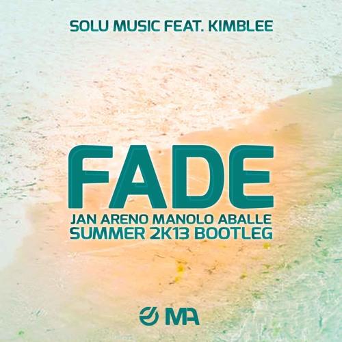Solu Music feat. Kimblee - Fade (Jan Areno Manolo Aballe Summer 2k13 bootleg)