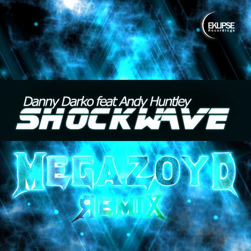 Danny Darko ft. Andy Huntley - Shockwave (MEGAZOYD Remix)