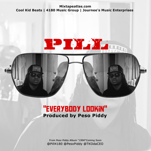 Pill - Everybody Lookin (Produced by Peso Piddy)