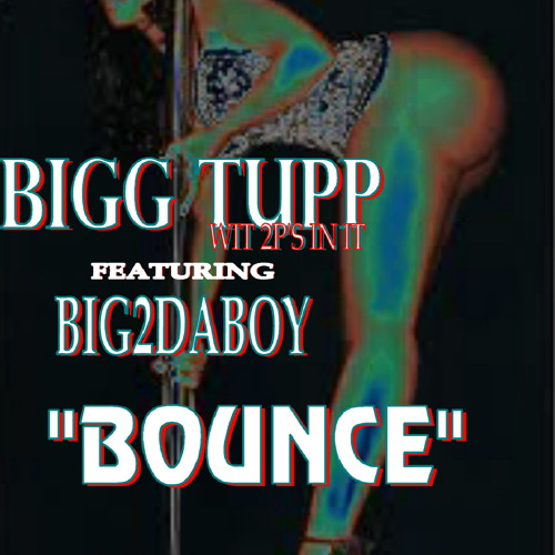 BOUNCE - BIGG TUPP WIT 2P'S IN IT FEAT. BIG2DABOY