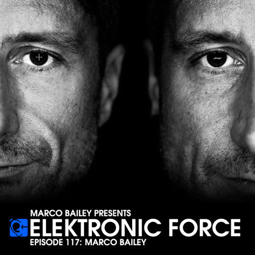 Elektronic Force Podcast 117 with Marco Bailey