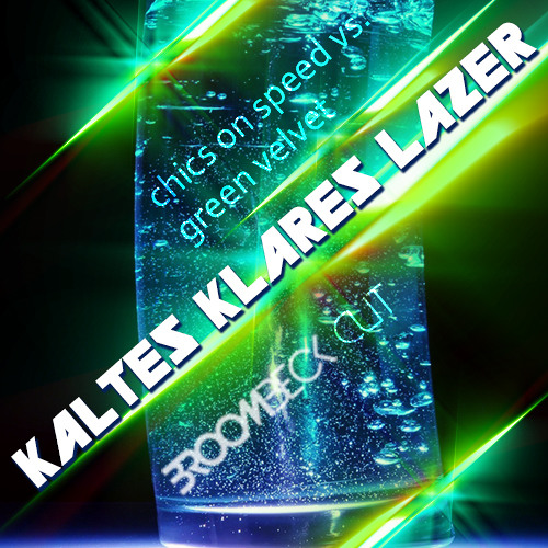 Chicks On Speed vs. Green Velvet - Kaltes Klares Lazer (Broombeck Cut)