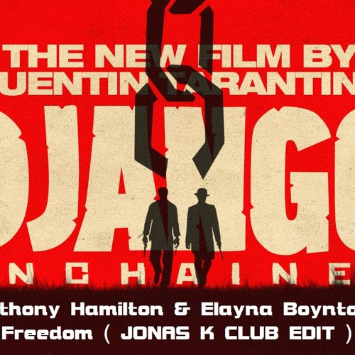 DJANGO UNCHAINED Anthony Hamilton & Elayna Boynton - Freedom ( JONAS K EDIT ) FREE DOWNLOAD !!!