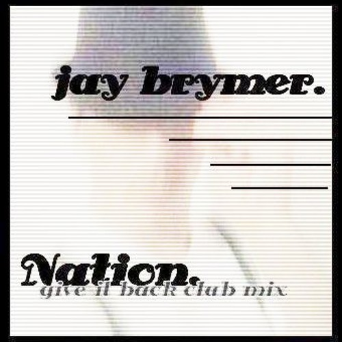 Jay Brymer - Nation (Give It Back Club Mix)