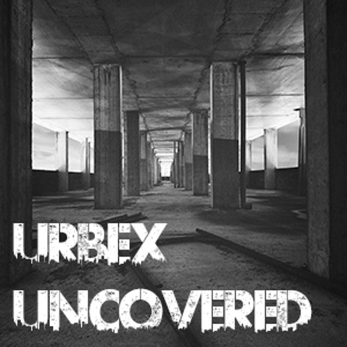 Listen: Urbex Uncovered