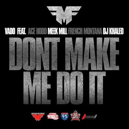 Vado ft. Meek Mill, Ace Hood, French Montana & DJ Khaled - Dont Make Me Do It