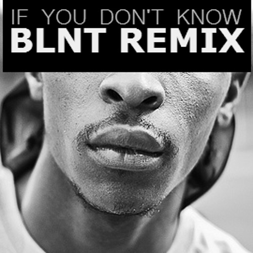JME - If You Don't Know [BLNT Remix] [FREE DOWNLOAD]