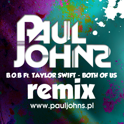 B O B Ft Taylor Swift Both Of Us Paul Johns Extended Mix Pauljohns Pl By Paul Johns On Soundcloud Hear The World S Sounds