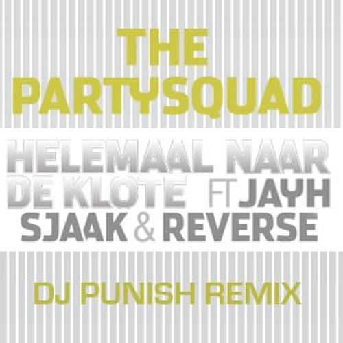 The Partysquad ft. Jayh Jawson, Sjaak & Reverse - Helemaal Naar De Klote (DJ PUNISH REMIX)