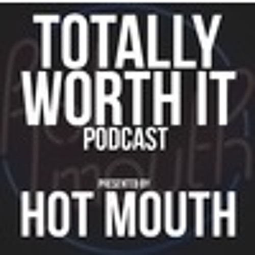 Hot Mouth - Totally Worth It Podcast Ep 6 feat TJR