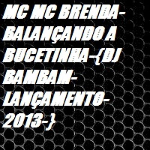 MC BRENDA-BALANÇANDO A BUCETINHA-{DJ BAMBAM-LANÇAMENTO-2013-}