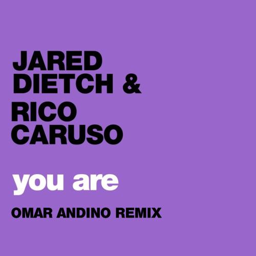 Jared Dietch & Rico Caruso - You Are (Omar Andino Remix)