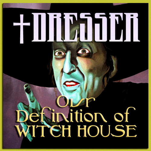 †DRESSER - Our Definition of Witch House