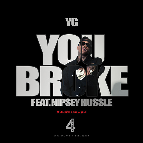 "YG ""You Broke"" f. Nipsey Hussle (Radio Clean Version)"