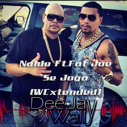 Naldo Ft. Fat Joe - Se Joga - WExtended