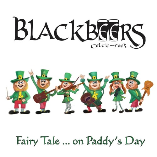 Blackbeers - 04 - Fairy Tale ... on Paddy's Day