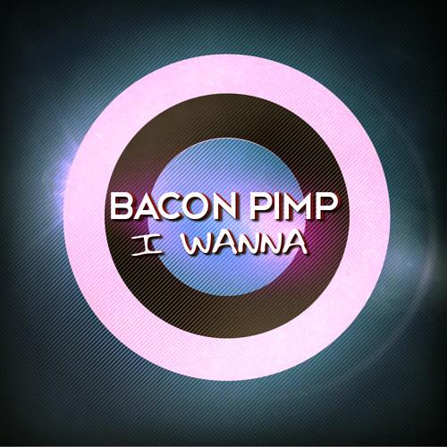 Bacon Pimp - I wanna (Original mix)