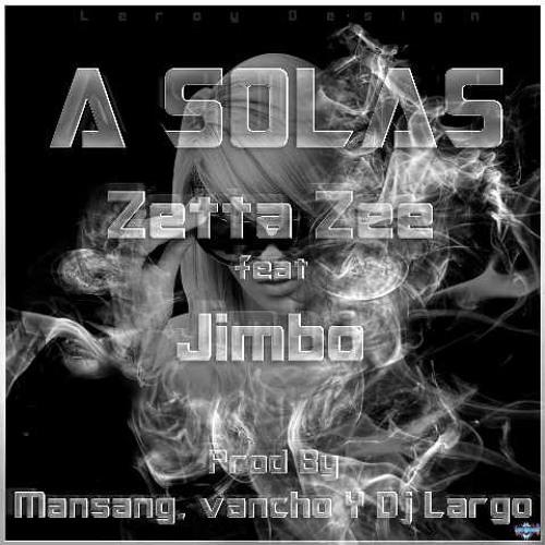 Zetta Zee ft Jimbo - A Solas ( Prod By Mansang Theprod-Vancho-Dj Largo )