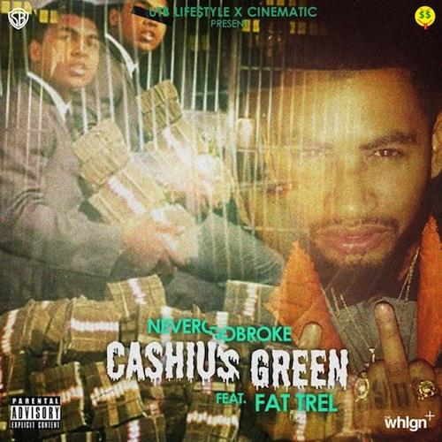 Cashius Green - Never Go Broke (Remix) feat. Fat Trel