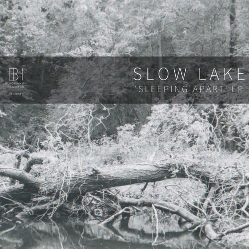 [BHR08] Slow Lake - 'Sleeping Apart' EP Preview [OUT NOW]