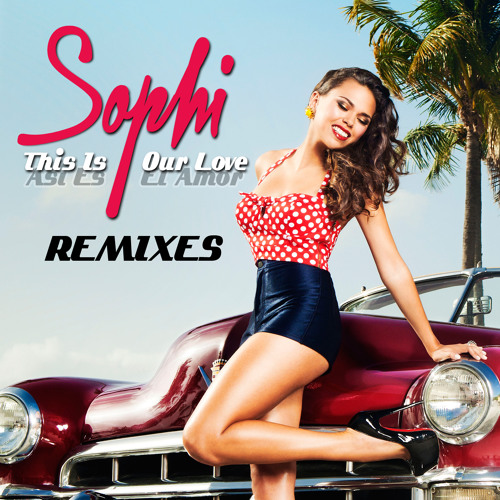 Sophi - This Is Our Love (Asi Es El Amor) (Cahill English Radio)