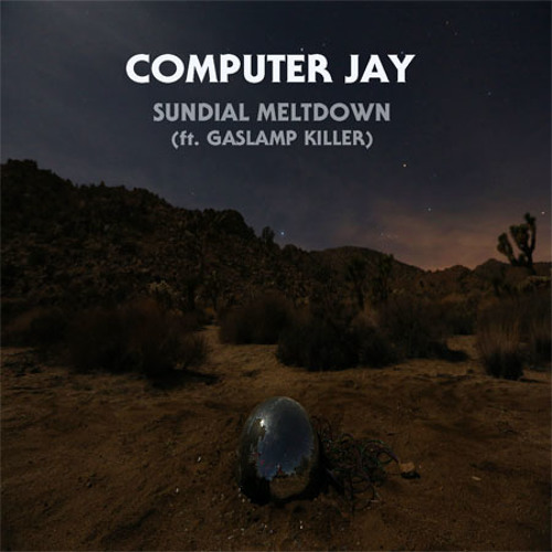 """Computer Jay """"Sundial Meltdown (Ft. Gaslamp Killer)"""""""