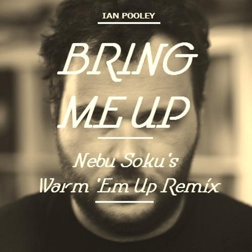 Ian Pooley - Bring Me Up (Nebu Soku's Warm 'Em Up Remix)