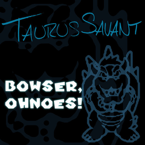 Bowser, Ohnoes!