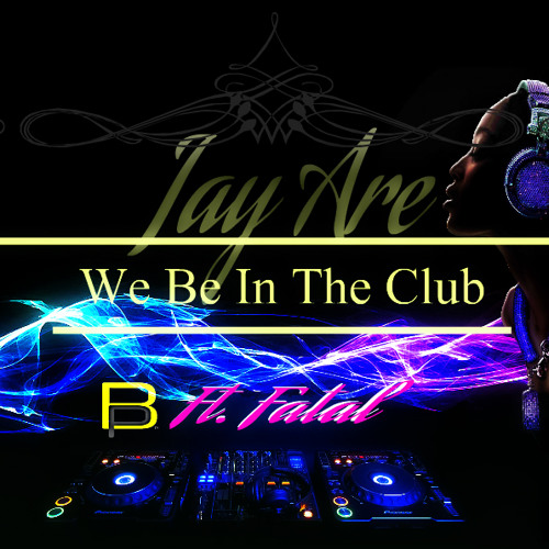 We be in the club- JayAre ft. Fatal