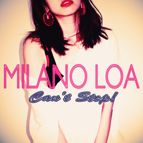 """ Can't Stop! "" MILANO LOA"