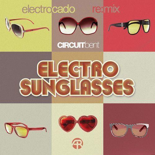 Circuit Bent - Electro Sunglasses (Electrocado Remix)