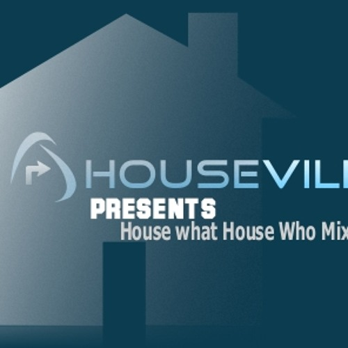 House what House Who - (Houseville Mixtape)Album Promo #1