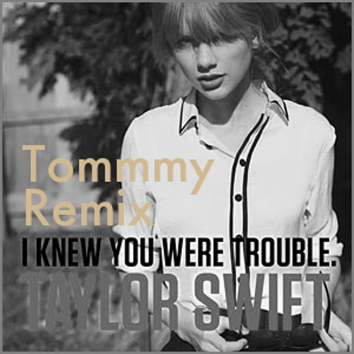 I Knew You Were Trouble (Tommmy Remix) - Taylor Swift