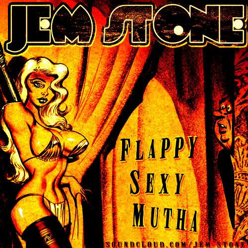 JEM STONE - FLAPPY SEXY MUTHA (free download!)