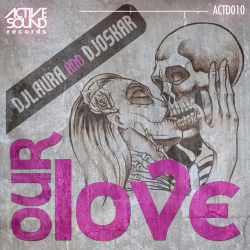 DEEJAY LAURA & DJ OSKAR - OUR LOVE #ACTD010# [PREVIEW] ::NOW AVAILABLE!!::