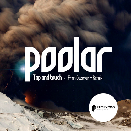 POOLAR - Tap & Touch (Fran Guzman Remix) ITCHYCOO RECORDS