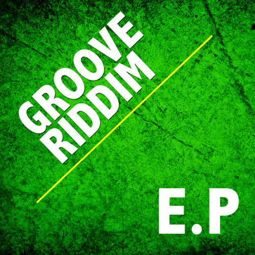 Groove Riddim EP - PREVIEW - OUT NOW ALL MAIN STORES!!