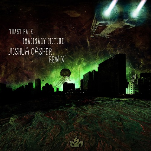 Imaginary Picture (Joshua Casper Remix) - Toast Face #89 Top 100