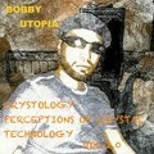 SUPER FREQUENCIES BOBBY UTOPIA CRYSTOLOGY PERCEPTIONS OF CRYSTAL TECHNOLOGY VOL. 2.0