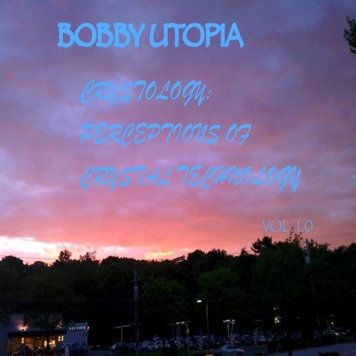 BOBBY UTOPIA  (IN_OUTRO MIX) BOBBY UTOPIA CRYSTOLOGY PERCEPTIONS OF CRYSTAL TECHNOLOGY VOL. 1.0