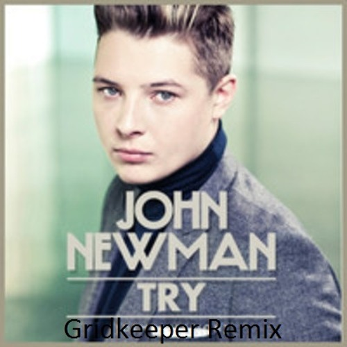 John Newman - Try ( Gridkeeper remix ) now a free download