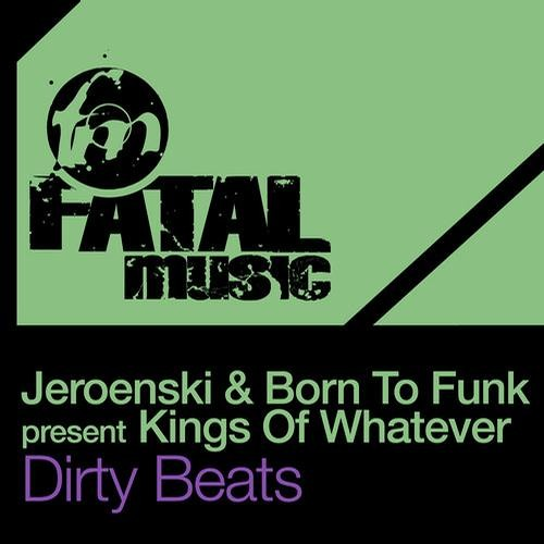 "Born To Funk & Jeroenski pres. ""Kings Of Whatever"" - Dirty Beats (Fatal Music)"
