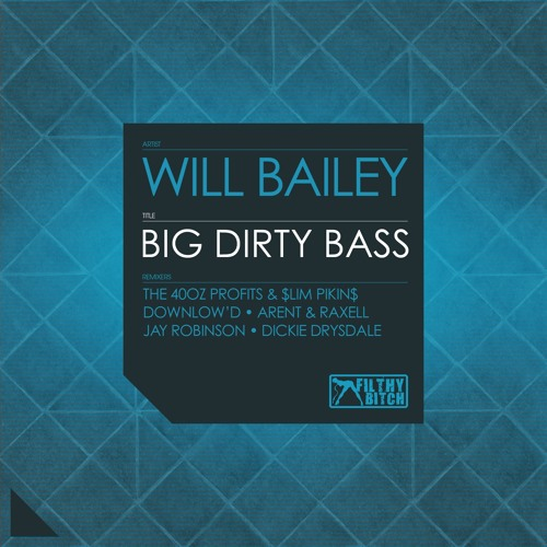 Will Bailey - Big Dirty Bass (The 40oz Profits & $lim Pikin$ Remix)