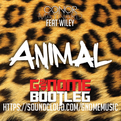 Conor Maynard feat Wiley - Animal (G-Nome Bootleg) FREE DOWNLOAD