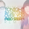 Tonight Im Getting Over You Remix [Reid Stefan] Free Mp3 in description