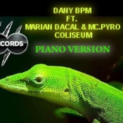 Dany BPM Ft. Marian Dacal & Mc.Pyro - Coliseum (Piano Version)