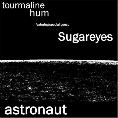 tourmaline hum feat. Sugareyes - Astronaut