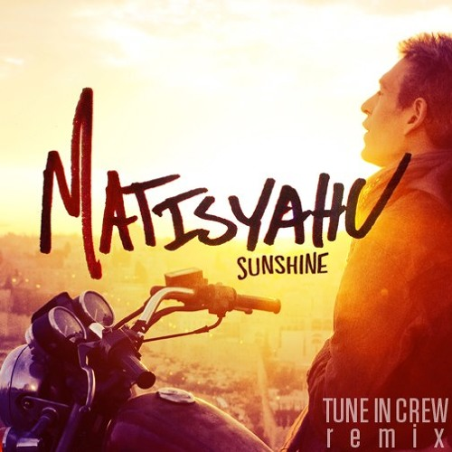 Matisyahu - Sunshine (Tune In Crew Remix)