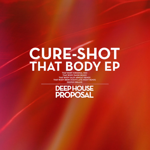 """Cure-Shot """"That Body"""" (Original Mix) (OUT NOW ON BEATPORT)"""