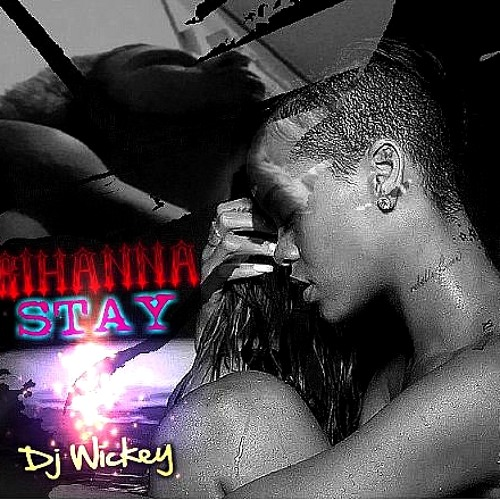 Rihanna - Stay (Dj Wickey Remix) FREE DOWNLOAD HERE !